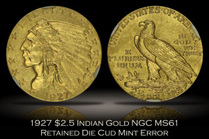 1927 $2.5 Indian Gold NGC MS61 Retained Die Cud Error