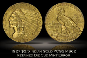 1927 $2.5 Indian Gold PCGS MS62 Retained Die Cud Error