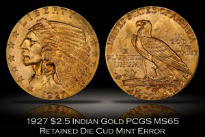 1927 $2.5 Indian Gold PCGS MS65 Retained Die Cud Error